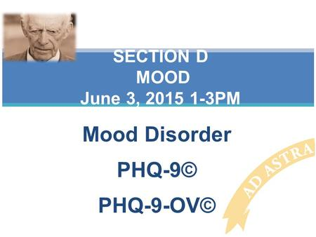 Mood Disorder PHQ-9© PHQ-9-OV© SECTION D MOOD June 3, 2015 1-3PM.