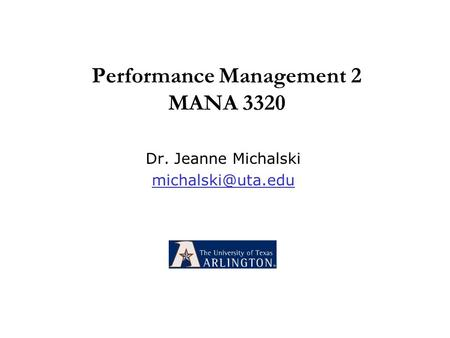 Performance Management 2 MANA 3320 Dr. Jeanne Michalski