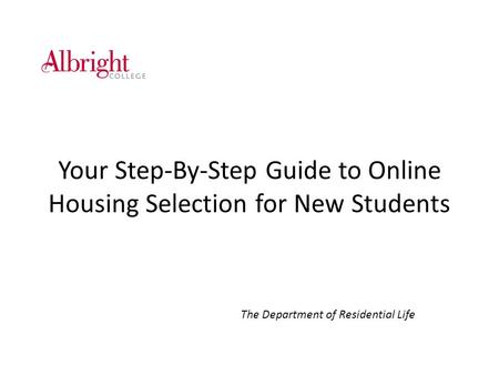 Your Step-By-Step Guide to Online Housing Selection for New Students The Department of Residential Life.
