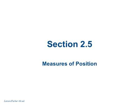 Section 2.5 Measures of Position Larson/Farber 4th ed.