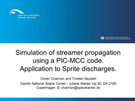 Simulation of streamer propagation using a PIC-MCC code. Application to Sprite discharges. Olivier Chanrion and Torsten Neubert Danish National Space Center.