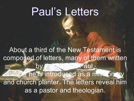 Paul's Letters About a third of the New Testament is composed of letters, many of them written by the apostle Paul. In Acts he is introduced as a missionary.