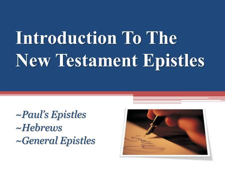 Introduction To The New Testament Epistles ~Paul's Epistles ~Hebrews ~General Epistles.