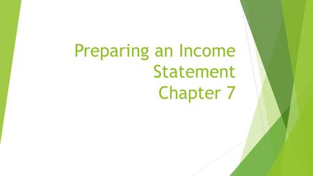 Preparing an Income Statement Chapter 7. Objectives  Covers the Preparation of an Income Statement and Balance Sheet for a proprietorship.  Financial.