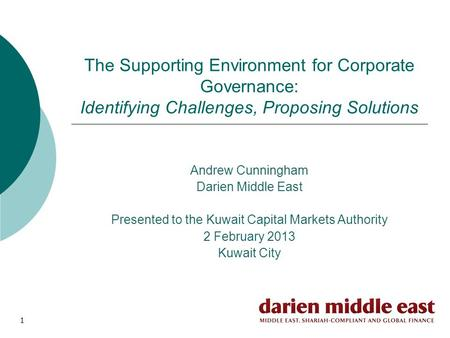 1 The Supporting Environment for Corporate Governance: Identifying Challenges, Proposing Solutions Andrew Cunningham Darien Middle East Presented to the.