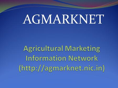 AGMARKNET. OBJECTIVES  To establish a nationwide information network for speedy collection and dissemination of market information and data for its efficient.