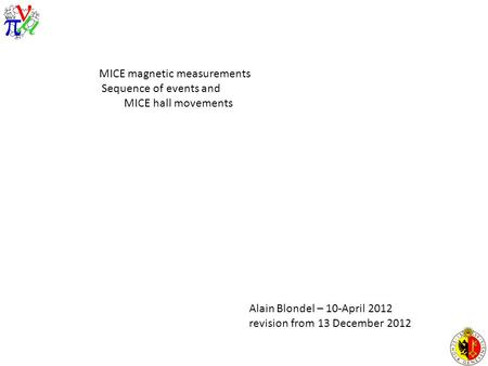 MICE magnetic measurements Sequence of events and MICE hall movements Alain Blondel – 10-April 2012 revision from 13 December 2012.