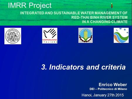 Hanoi, January 27th 2015 Enrico Weber DEI – Politecnico di Milano IMRR Project INTEGRATED AND SUSTAINABLE WATER MANAGEMENT OF RED-THAI BINH RIVER SYSTEM.