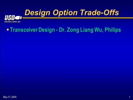 May 17, 20001 Design Option Trade-Offs w Transceiver Design - Dr. Zong Liang Wu, Philips.