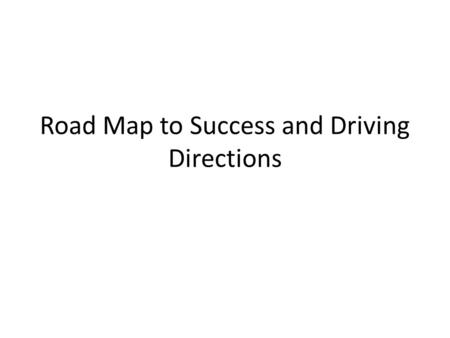 Road Map to Success and Driving Directions. March 10-12 Finish practice CRCT on Monday. You are going to create a road map to success. You will need to.