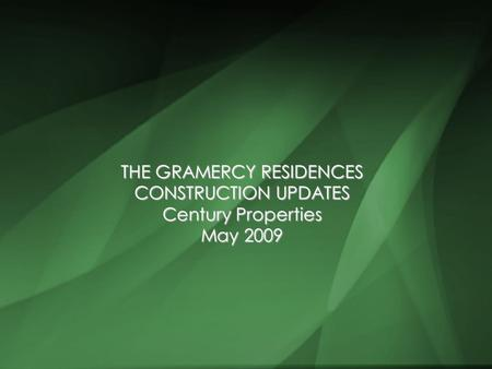 THE GRAMERCY RESIDENCES CONSTRUCTION UPDATES Century Properties May 2009.