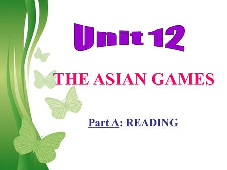 Unit 12 THE ASIAN GAMES Part A: READING Free Powerpoint Templates.