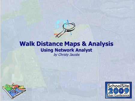 By Christy Jacobs Walk Distance Maps & Analysis Using Network Analyst by Christy Jacobs.