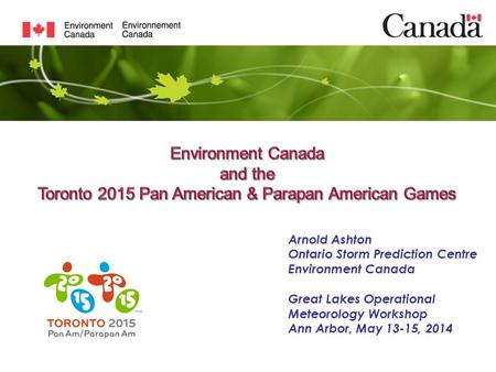 Arnold Ashton Ontario Storm Prediction Centre Environment Canada Great Lakes Operational Meteorology Workshop Ann Arbor, May 13-15, 2014.