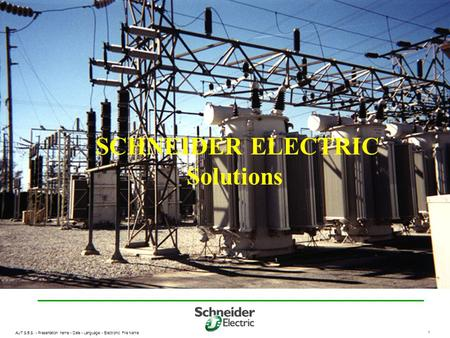 AUT S.B.S. - Presentation name - Date - Language - Electronic File Name 1 SCHNEIDER ELECTRIC Solutions.