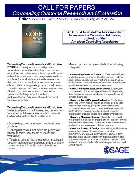 Counseling Outcome Research and Evaluation (CORE) is a new journal that will provide counselors, counselor educators, researchers, educators, and other.