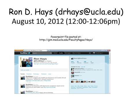 Ron D. Hays August 10, 2012 (12:00-12:06pm) Powerpoint file posted at: