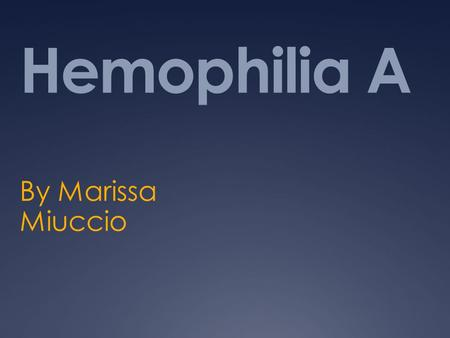 Hemophilia A By Marissa Miuccio. Hemophilia A  Also known as Factor VIII Deficiency is the most common type of hemophilia  It is a disorder of your.