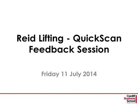 Reid Lifting - QuickScan Feedback Session Friday 11 July 2014.