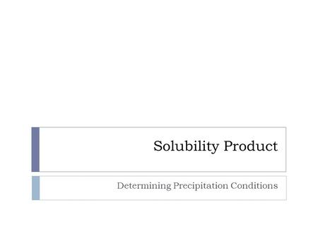 Solubility Product Determining Precipitation Conditions.