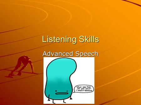Listening Skills Advanced Speech. Listening vs. Hearing What is the difference? Passive vs. Active? Rate of speaking vs. brain comprehension?