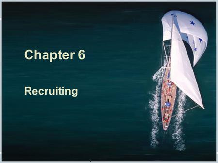 Chapter 6 Recruiting Fundamentals of Human Resource Management, 10/e, DeCenzo/Robbins.