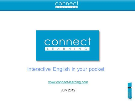 Interactive English in your pocket www.connect-learning.com July 2012.