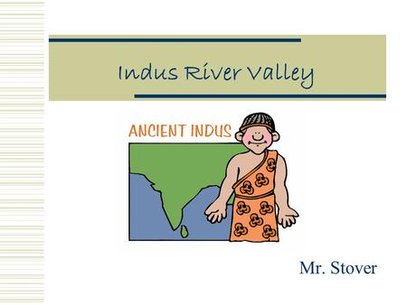 Indus River Valley Mr. Stover Review  Rivers Names, Geographic Features  Writing Systems  Nomads  Architecture-Buildings What was their purpose?