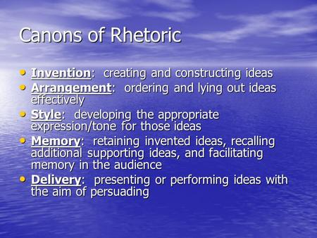 Canons of Rhetoric Invention: creating and constructing ideas Invention: creating and constructing ideas Arrangement: ordering and lying out ideas effectively.