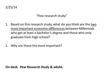 "2/25/14 ""Pew research study"" 1.Based on this research study, what do you think are the two most important economic differences between Millennials who."