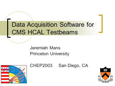 Data Acquisition Software for CMS HCAL Testbeams Jeremiah Mans Princeton University CHEP2003 San Diego, CA.