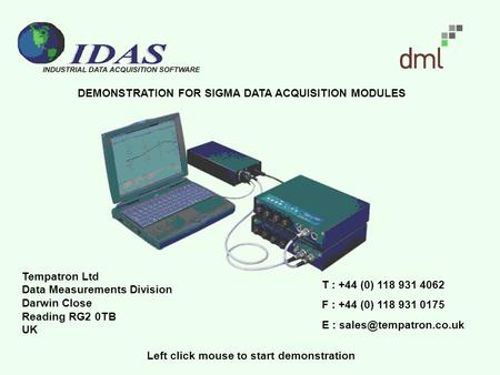DEMONSTRATION FOR SIGMA DATA ACQUISITION MODULES Tempatron Ltd Data Measurements Division Darwin Close Reading RG2 0TB UK T : +44 (0) 118 931 4062 F :