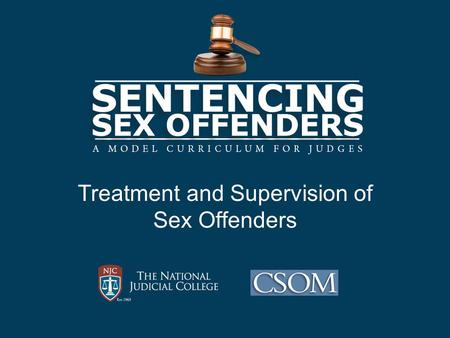 Treatment and Supervision of Sex Offenders. Learning Objectives Name the commonly used model of treatment for adult sex offenders; Identify three targets.