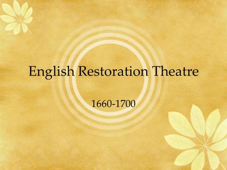 English Restoration Theatre 1660-1700. Historical Background Charles I was removed from throne and beheaded by Oliver Cromwell and the Puritans in 1649.