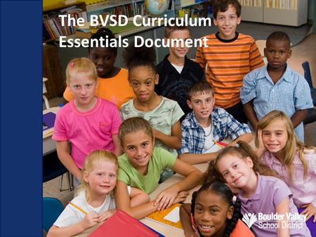 The BVSD Curriculum Essentials Document. Drama & Theatre Arts Essential Questions: 1.How were the Drama & Theater Arts Curriculum Essentials Documents.