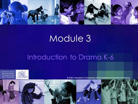 Module 3 Introduction to Drama K-6 © 2006 Curriculum K-12 Directorate, NSW Department of Education and Training.