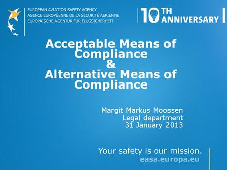 Acceptable Means of Compliance & Alternative Means of Compliance Margit Markus Moossen Legal department 31 January 2013.