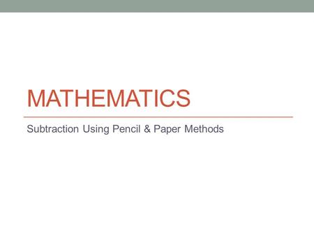 Subtraction Using Pencil & Paper Methods