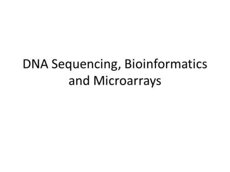 DNA Sequencing, Bioinformatics and Microarrays. DNA Sequencing Today, laboratories routinely sequence the order of nucleotides in DNA. DNA sequencing.