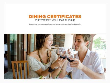 Dining Certificates Set the table of a great promotion with Dining Certificate Rewards, which offer a discount at thousands of restaurants nationwide.