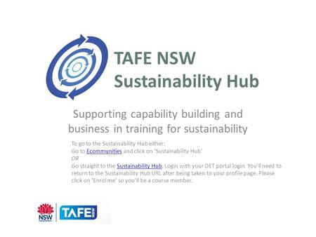 TAFE NSW Sustainability Hub Supporting capability building and business in training for sustainability To go to the Sustainability Hub either: Go to Ecommunities.