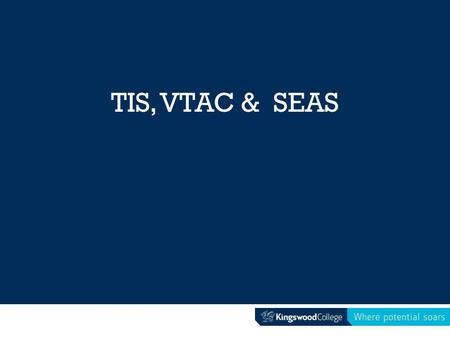 TIS, VTAC & SEAS. What is it? Tertiary Information Service Where: Deakin University When: Thursday 25 th June Time: 1.30-3pm Bring: school bags Transport: