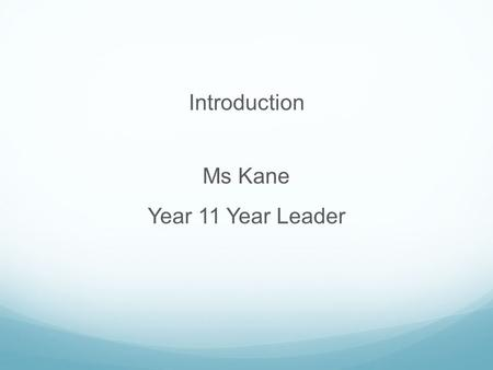 Introduction Ms Kane Year 11 Year Leader. WACE Requirements Breadth and Depth Complete at least 20 course units. Up to 10 course equivalents can be from.