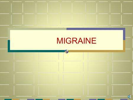 MIGRAINE BY PROF, AZZA EL-MEDANY MIGRAINE Recurrent attacks of headache. Unilateral, associated with migraine aura ( anorexia, nausea, vomiting, visual.