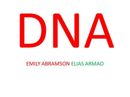 DNA EMILY ABRAMSON ELIAS ARMAO. Who Discovered DNA? It is debated as to who the actual credit for discovering DNA goes to. The fundamental discovery of.