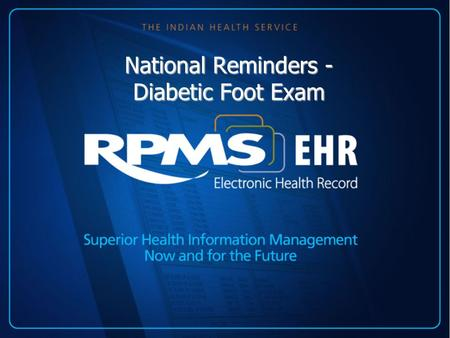 National Reminders - Diabetic Foot Exam. Introduction The national reminders are in Patch 1005 of clinical reminders. The site manager should load this.