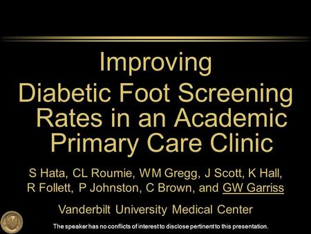 Improving Diabetic Foot Screening Rates in an Academic Primary Care Clinic S Hata, CL Roumie, WM Gregg, J Scott, K Hall, R Follett, P Johnston, C Brown,