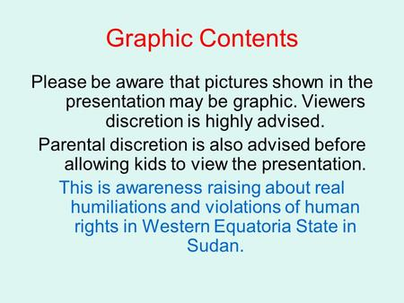 Graphic Contents Please be aware that pictures shown in the presentation may be graphic. Viewers discretion is highly advised. Parental discretion is also.
