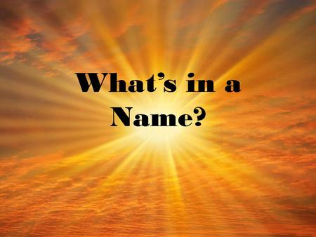 "What's in a Name?. Bible scholars believe names given to Biblical persons at birth reflect a ""fact."" For instance, the name Jesus means ""God saves."""