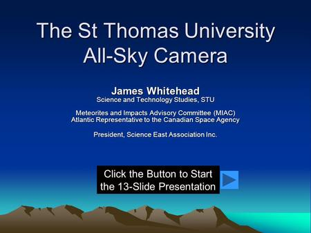 The St Thomas University All-Sky Camera James Whitehead Science and Technology Studies, STU Meteorites and Impacts Advisory Committee (MIAC) Atlantic Representative.